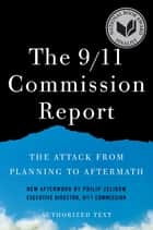The 9/11 Commission Report: The Attack from Planning to Aftermath (Authorized Text, Shorter Edition) ebook by National Commission on Terrorist Attacks,Philip D. Zelikow