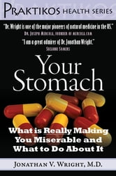 Your Stomach - What is Really Making You Miserable and What to Do About It ebook by Jonathan V. Wright M.D.