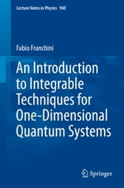 An Introduction to Integrable Techniques for One-Dimensional Quantum Systems ebook by Fabio Franchini