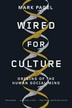 Wired for Culture: Origins of the Human Social Mind ebook by Mark Pagel