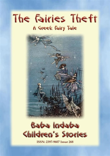 THE FAIRIES' THEFT - A Greek Fairy Tale - Baba Indaba Children's Stories - Issue 268 ebook by Anon E. Mouse