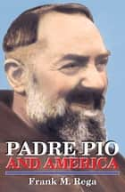 Padre Pio and America ebook by Frank M. Rega