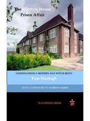 The Blantyre House Prison Affair: Lessons from a Modern-Day Witch Hunt ebook by Murtagh, Tom