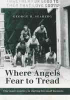 Where Angels Fear to Tread ebook by George H. Seaberg