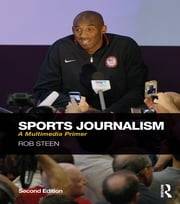 Sports Journalism - A Multimedia Primer ebook by Rob Steen