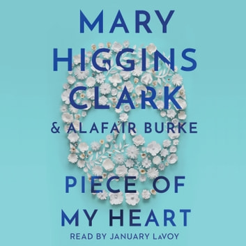 Piece of My Heart livre audio by Mary Higgins Clark,Alafair Burke