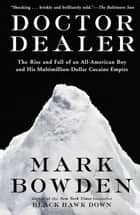 Doctor Dealer - The Rise and Fall of an All-American Boy and His Multimillion-Dollar Cocaine Empire ebook by Mark Bowden