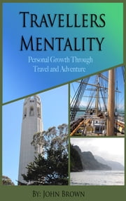 Travellers Mentality - Personal Growth through Travel and Adventure ebook by John Brown