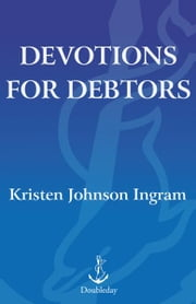 Devotions for Debtors ebook by Kristen Johnson Ingram