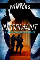 Informant (A Jessie Black Legal Thriller) ebook by Larry A. Winters