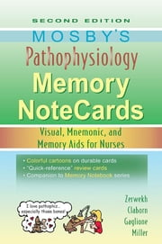 Mosby's Pathophysiology Memory NoteCards - Visual, Mnemonic, and Memory Aids for Nurses ebook by JoAnn Zerwekh,Jo Carol Claborn,Tom Gaglione