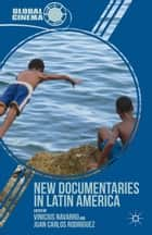 New Documentaries in Latin America ebook by Vinicius Navarro,Juan Carlos Rodríguez