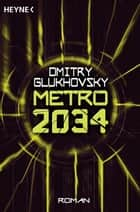 Metro 2034 - Roman ebook by Dmitry Glukhovsky, M. David Drevs
