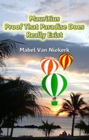 Mauritius: Proof That Paradise Does Really Exist ebook by Mabel Van Niekerk