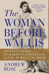 The Woman Before Wallis - Prince Edward, the Parisian Courtesan, and the Perfect Murder ebook by Andrew Rose