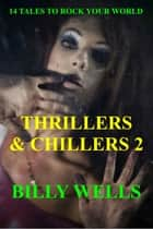 Thrillers & Chillers- Volume 2 ebook by Billy Wells