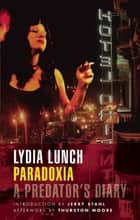 Paradoxia - A Predator's Diary ebook by Lydia Lunch