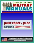 21st Century U.S. Military Manuals: Joint Force Land Component Commander Handbook (JFLCC) - U.S. Navy and U.S. Army Command Structure (Value-Added Professional Format Series) ebook by Progressive Management
