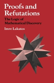 Proofs and Refutations - The Logic of Mathematical Discovery ebook by Imre Lakatos,John Worrall,Elie Zahar