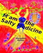 M'am and the Salty Medicine ebook by Meredith Rolley