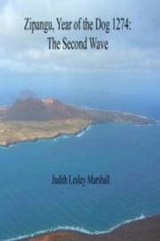 Zipangu, Year of the Dog 1274: The Second Wave ebook by Judith Lesley Marshall