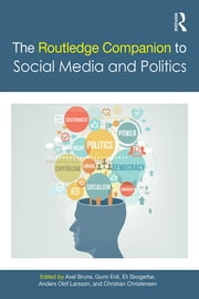 The Routledge Companion to Social Media and Politics ebook by Axel Bruns,Gunn Enli,Eli Skogerbo,Anders Olof Larsson,Christian Christensen