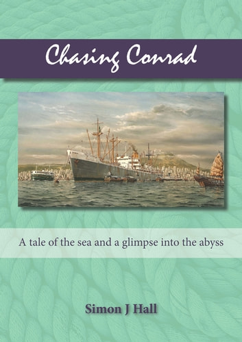 Chasing Conrad - A Tale of the Sea and a Glimpse into the Abyss ebook by Simon J Hall