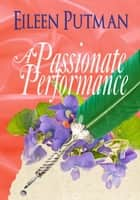 A Passionate Performance ebook by Eileen Putman