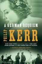 A German Requiem - A Bernie Gunther Novel ebook by Philip Kerr