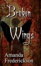 Broken Wings ebook by Amanda Frederickson