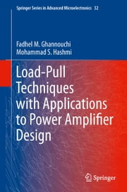 Load-Pull Techniques with Applications to Power Amplifier Design ebook by Fadhel M. Ghannouchi,Mohammad S. Hashmi