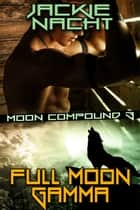 Full Moon Gamma - Book 3 ebook by Jackie Nacht