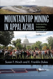 Mountaintop Mining in Appalachia - Understanding Stakeholders and Change in Environmental Conflict ebook by Susan F. Hirsch,E. Franklin Dukes