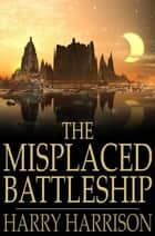 The Misplaced Battleship ebook by Harry Harrison