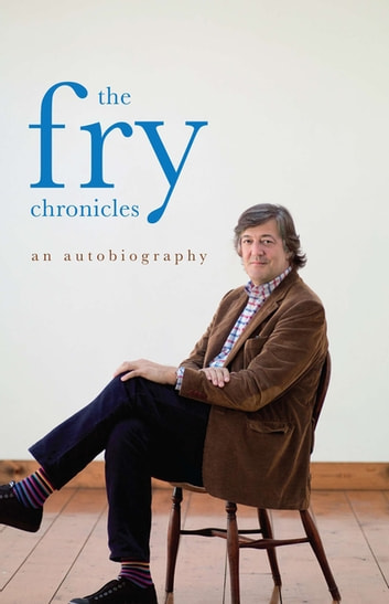 The Fry Chronicles: An Autobiography ebook by Stephen Fry