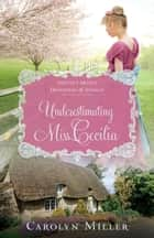Underestimating Miss Cecilia ebook by Carolyn Miller