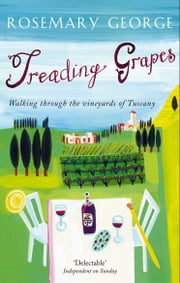 Treading Grapes - Walking Through The Vineyards Of Tuscany ebook by Rosemary George