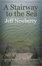 A Stairway to the Sea ebook by Jeff Newberry