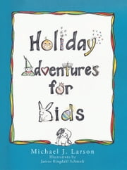 Holiday Adventures for Kids ebook by Michael J. Larson