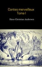 Contes merveilleux - Tome I ebook by Hans Christian Andersen