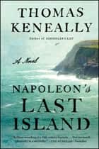 Napoleon's Last Island - A Novel ebook by Thomas Keneally