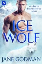 Ice Wolf - A Shifter Romance (Arctic Brotherhood, Book 1) ebook by Jane Godman
