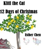 Kitti The Cat: 12 Days Of Christmas ebook by Esther Chen