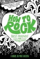 How to Rock Best Friends and Frenemies ebook by Meg Haston