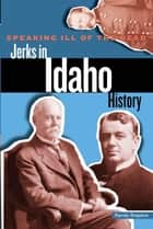 Speaking Ill of the Dead: Jerks in Idaho History ebook by Randy Stapilus