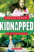 Kidnapped #1: The Abduction ebook by Gordon Korman