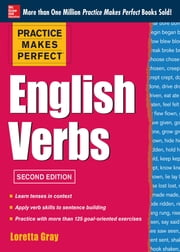 Practice Makes Perfect English Verbs, 2nd Edition - With 125 Exercises + Free Flashcard App ebook by Loretta Gray