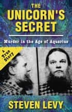 The Unicorn's Secret - Murder in the Age of Aquarius ebook by Steven Levy
