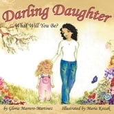 Darling Daughter - What Will You Be? ebook by Gloria Marrero-Martinez