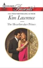 The Heartbreaker Prince - A Contemporary Royal Romance eBook by Kim Lawrence